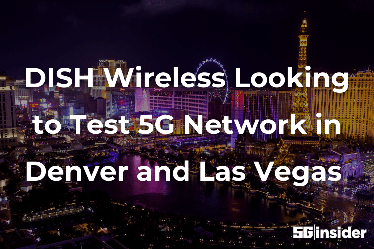 DISH Wireless Looking to Test 5G Network in Denver and Las Vegas