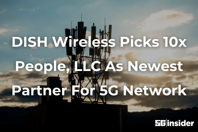 DISH Wireless Picks 10x People, LLC As Newest Partner For 5G Network