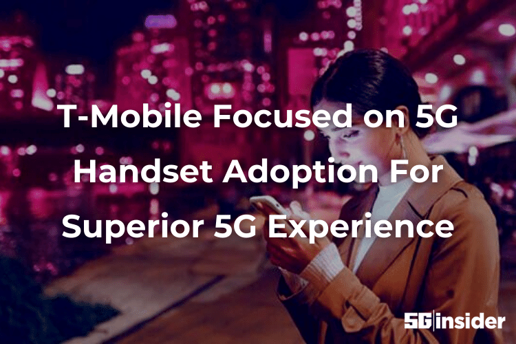 T-Mobile Focused on 5G Handset Adoption For Superior 5G Experience