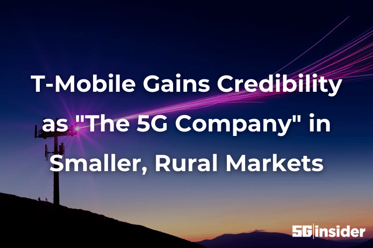 """T-Mobile Gains Credibility as """"The 5G Company"""" in Smaller, Rural Markets"""
